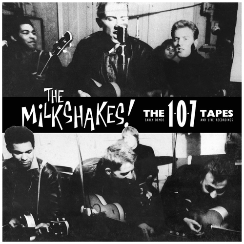 The Milkshakes - 107 Tapes