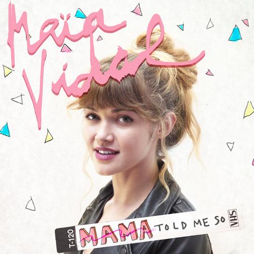 Maia Vidal - Mama (Told Me So Again)
