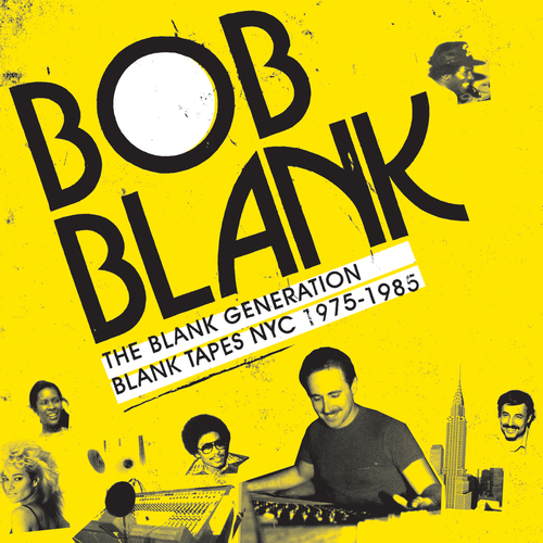 Bob Blank - The Blank Generation - Blank Tapes NYC 1971 - 1985