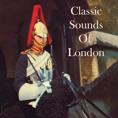 Various Artists - Classic Sounds of London (Original Field Recordings)