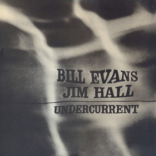 Bill Evans and Jim Hall - Undercurrent (Remastered)