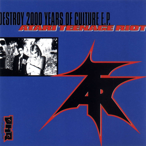 Atari Teenage Riot - Destroy 2000 Years of Culture
