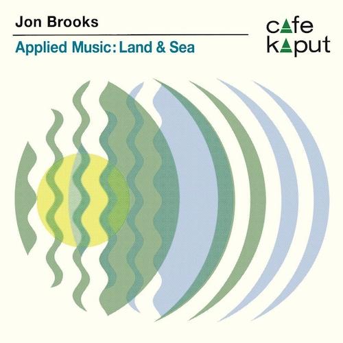 Jon Brooks - Applied Music: Land & Sea