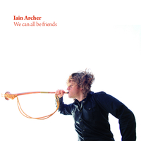 Iain Archer - We Can All Be Friends