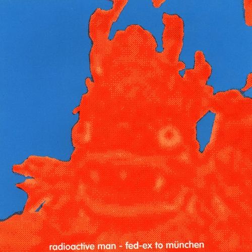 Radioactive Man - Fed-Ex to Munchen