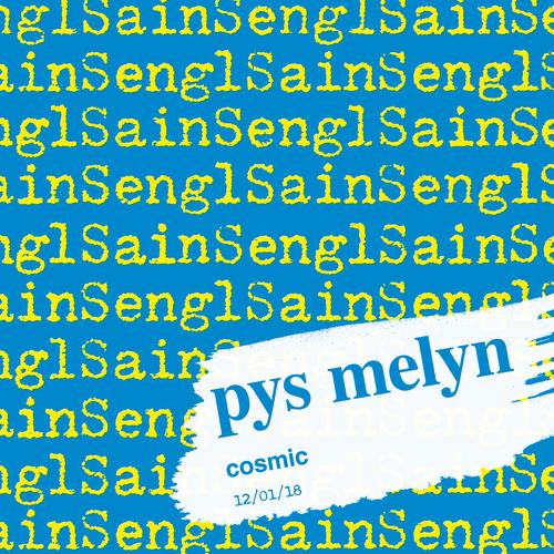 Pys Melyn - Cosmic