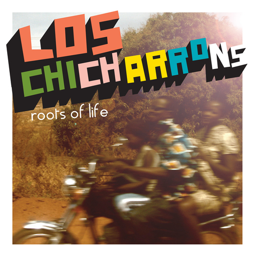 Los Chicharrons - Roots Of Life