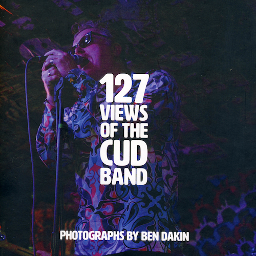 Cud - 127 Views Of The CUD Band. Book by Ben Dakin