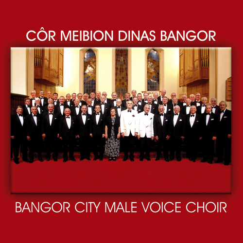 Cor Meibion Dinas Bangor City Male Voice Choir - Cor Meibion Dinas Bangor Malc Voice Choir