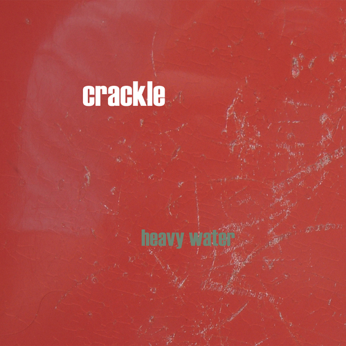 Crackle - Heavy Water
