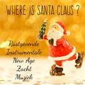Where is Santa Claus? - Rustgevende Zacht Instrumentale New Age Muziek voor Sneeuw Kerstman Vakantie Kerstboom