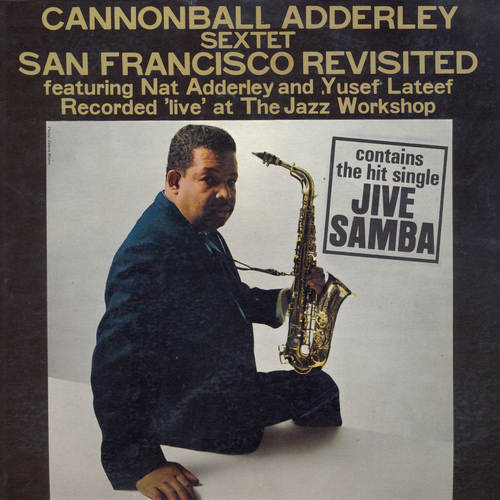 Cannonball Adderley Sextet feat. Nat Adderley, Yusef Lateef - San Francisco Revisited (Recorded Live at the Jazz Workshop)
