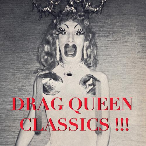 Various Artists - Drag Queen Classics!!!