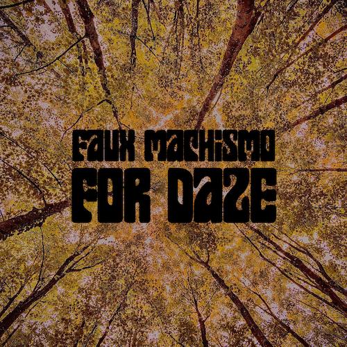 Faux Machismo - For Daze
