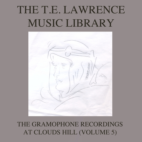 Various Artists - The T. E. Lawrence (Lawrence of Arabia) Music Library, Vol .5: The Gramophone Recordings At Clouds Hill