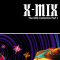 X-MIX - The DVD Collection Part I