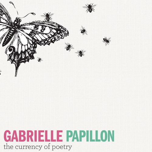 Gabrielle Papillon - The Currency of Poetry