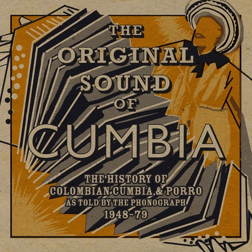 Various Artists - The Original Sound of Cumbia: The History of Colombian Cumbia & Porro As Told By The Phonograph 1948 - 79