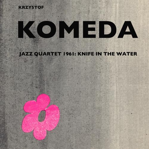 Krzysztof Komeda - Krzysztof Komeda Quartet 1961: Knife in the Water