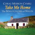 Take Me Home (Corau Meibion Cymru / Great Choirs Of Wales)