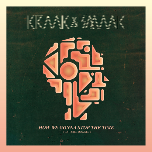 Kraak & Smaak feat. Stee Downes - How We Gonna Stop the Time