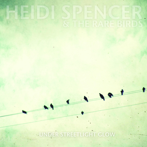 Heidi Spencer And The Rare Birds - Under Streetlight Glow