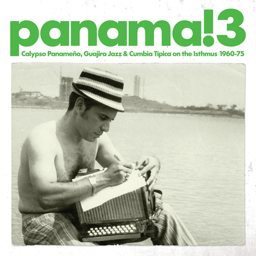 Various Artists - Panama! Volume 3 - Calypso Panameno, Guajira Jazz & Cumbia Tipica on the Isthmus 1960-75