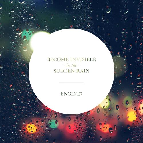 Engine7 - Become Invisible In The Sudden Rain