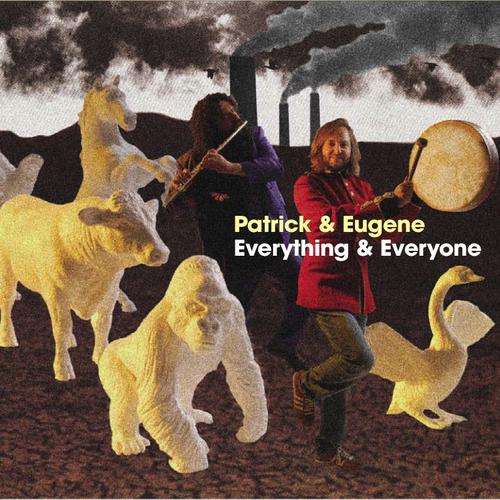 Patrick & Eugene - Everything & Everyone