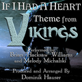 "If I Had a Heart - Theme from ""Vikings"""