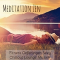 Meditation Zen - Fitness Oefeningen Sexy Chillout Lounge Muziek met Spa Rustgevende Instrumentale Geluiden