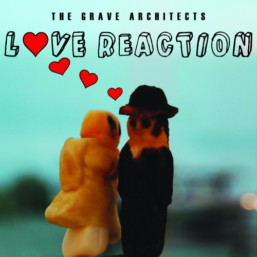The Grave Architects - Love Reaction