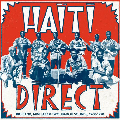 Various Artists - Haiti Direct - Big Band, Mini Jazz & Twoubadou Sounds, 1960-1978