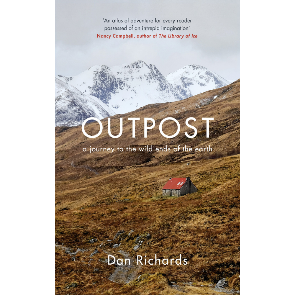 Outpost: A Journey to the Wild Ends of the Earth Hardcover by Dan Richards