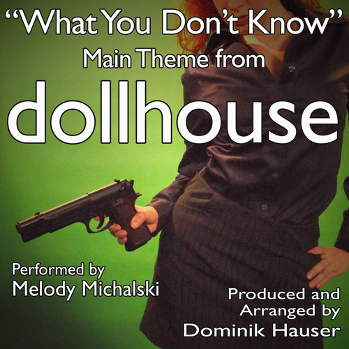 "Dominik Hauser & Melody Michalski - What You Don't Know - Theme from ""Dollhouse"""