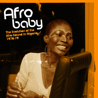 Afro Baby The Evolution of the Afro-Sound in Nigeria 1970-79