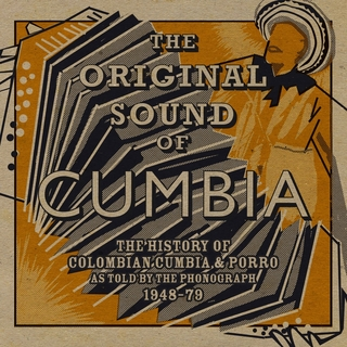 The Original Sound of Cumbia: The History of Colombian Cumbia & Porro As Told By The Phonograph 1948 - 79