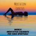 Meditation Exercises - Musica Meditativa Calmante per Cura Spirituale Migliorare la Concentrazione Benessere e Ridurre lo Stress