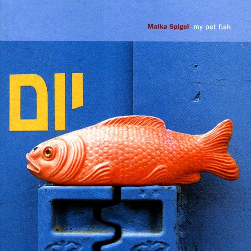 Malka Spigel - My Pet Fish