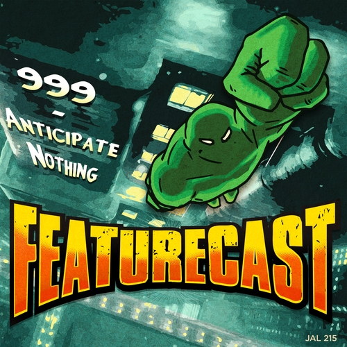 Featurecast - 999 / Anticipate Nothing