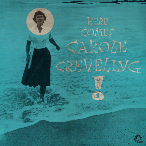 Carole Creveling with the Bill Baker Quartet - Here Comes Carole Creveling (Volume 1)