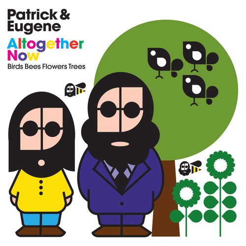 Patrick & Eugene - Altogether Now (Birds Bees Flowers Trees)