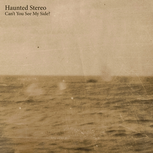 Haunted Stereo - Can't You See My Side?