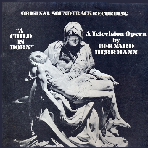 Bernard Herrmann - A Child Is Born (Original Television Soundtrack) [Remastered]