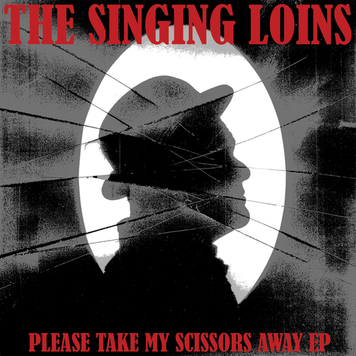 The Singing Loins - Please Take My Scissors Away EP