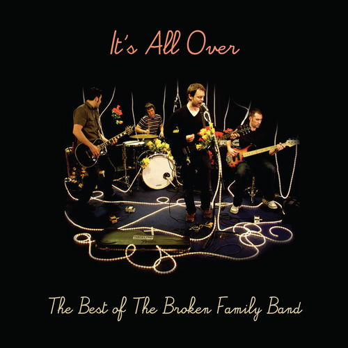 The Broken Family Band - It's All Over - The Best of The Broken Family Band
