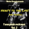 "Here's to the Life and Friends: ""i Was Punk Rock Once Vol. 2"