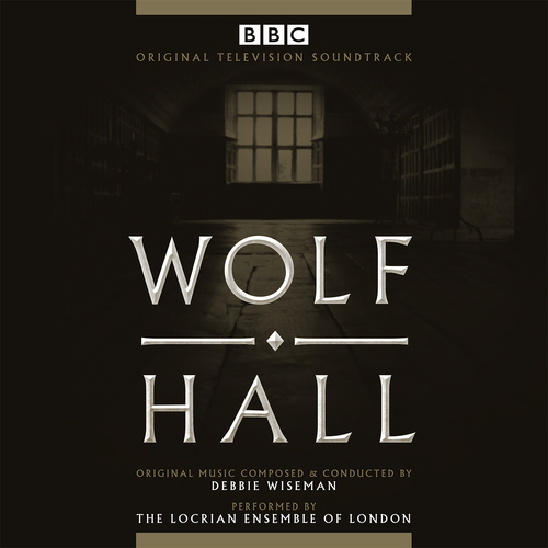 Debbie Wiseman - Wolf Hall (Original Television Soundtrack)