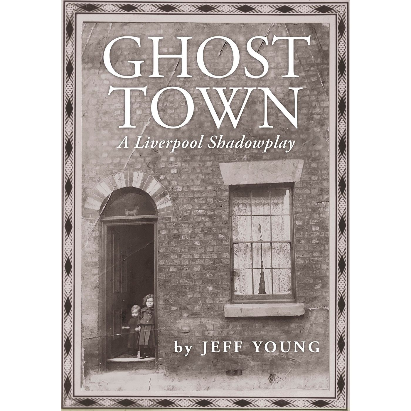 Ghost Town: A Liverpool Shadowplay by Jeff Young
