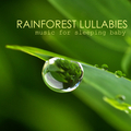 Rainforest Lullabies and Music for Sleeping Baby - Sounds and Songs for Babies, Soothing Calm Music and Sounds of Nature to Help Your Baby Sleep